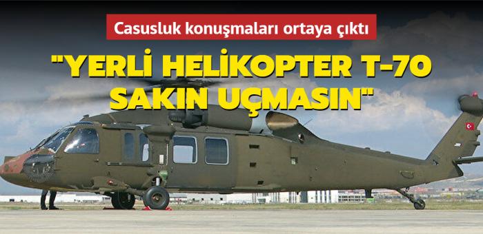 İtalyanlarla yaptıkları konuşma ortaya çıktı: Yerli helikopter T-70 sakın uçmasın