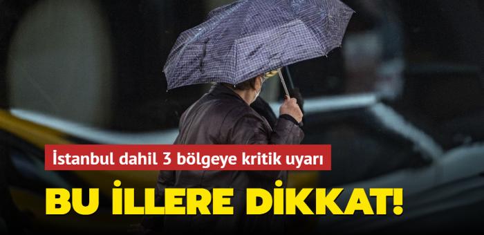 Meteoroloji'den İstanbul'un da içinde olduğu 3 bölgeye yağış uyarısı