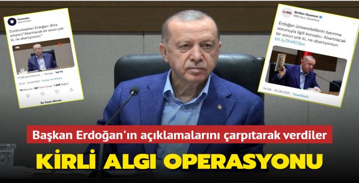Başkan Erdoğan'ın açıklamalarını çarpıtarak verdiler... Kirli algı operasyonu