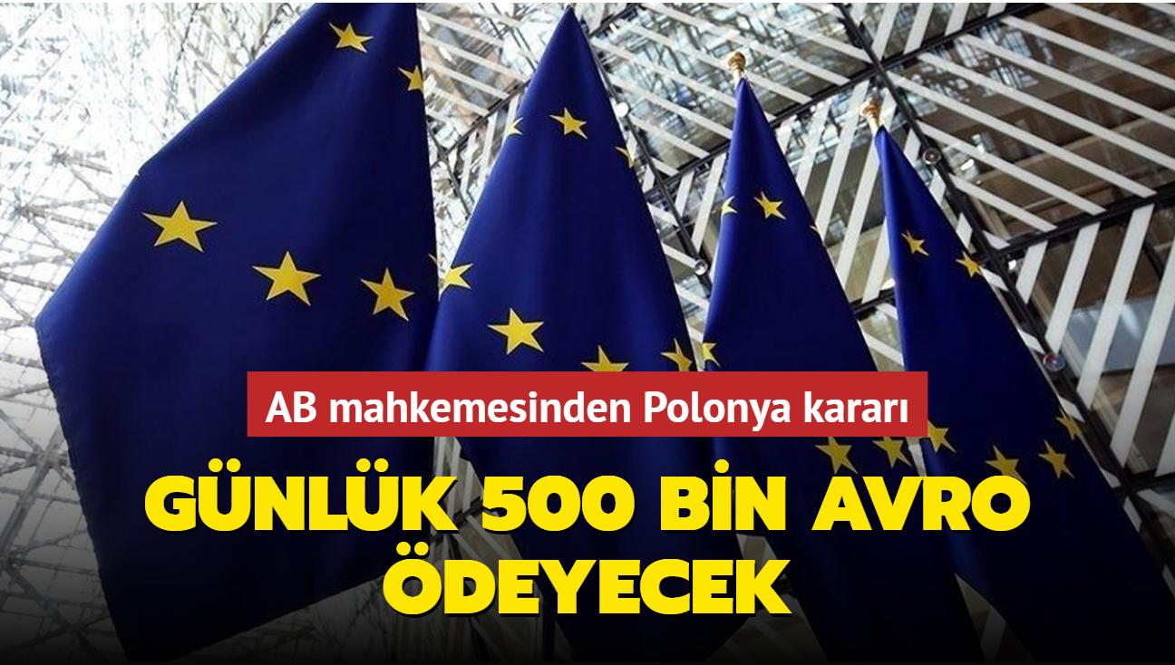AB mahkemesinden Polonya kararı... Günlük 500 bin avro ödeyecek