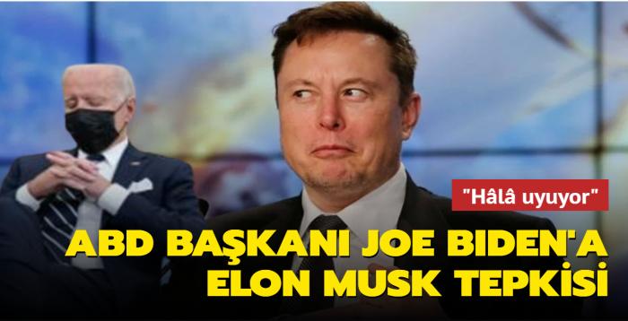 """ABD Başkanı Joe Biden'a Elon Musk tepkisi: """"Hâlâ uyuyor"""""""