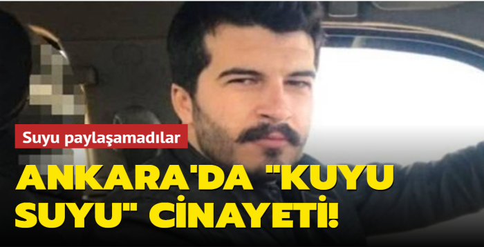 """Ankara'da """"kuyu suyu"""" cinayeti!"""