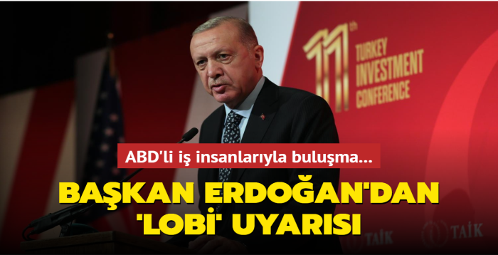 ABD'li iş insanlarıyla buluşma... Başkan Erdoğan'dan 'lobi' uyarısı