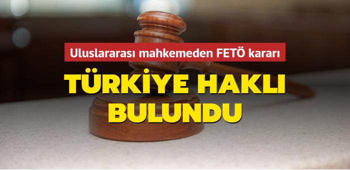 Uluslararası mahkemeden FETÖ kararı: Türkiye haklı bulundu