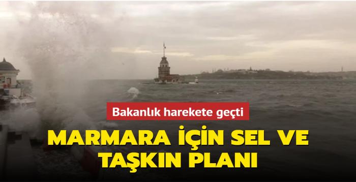 Bakanlık harekete geçti: Marmara için sel ve taşkın planı