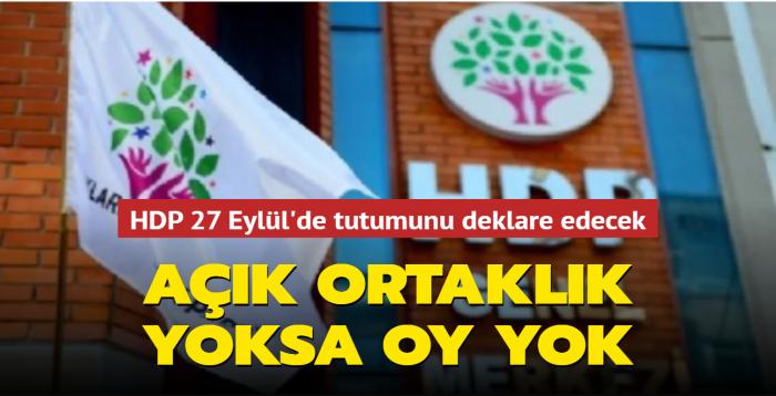 HDP, 27 Eylül'de tutum belgesi açıklayacak: Açık ortaklık yoksa oy yok