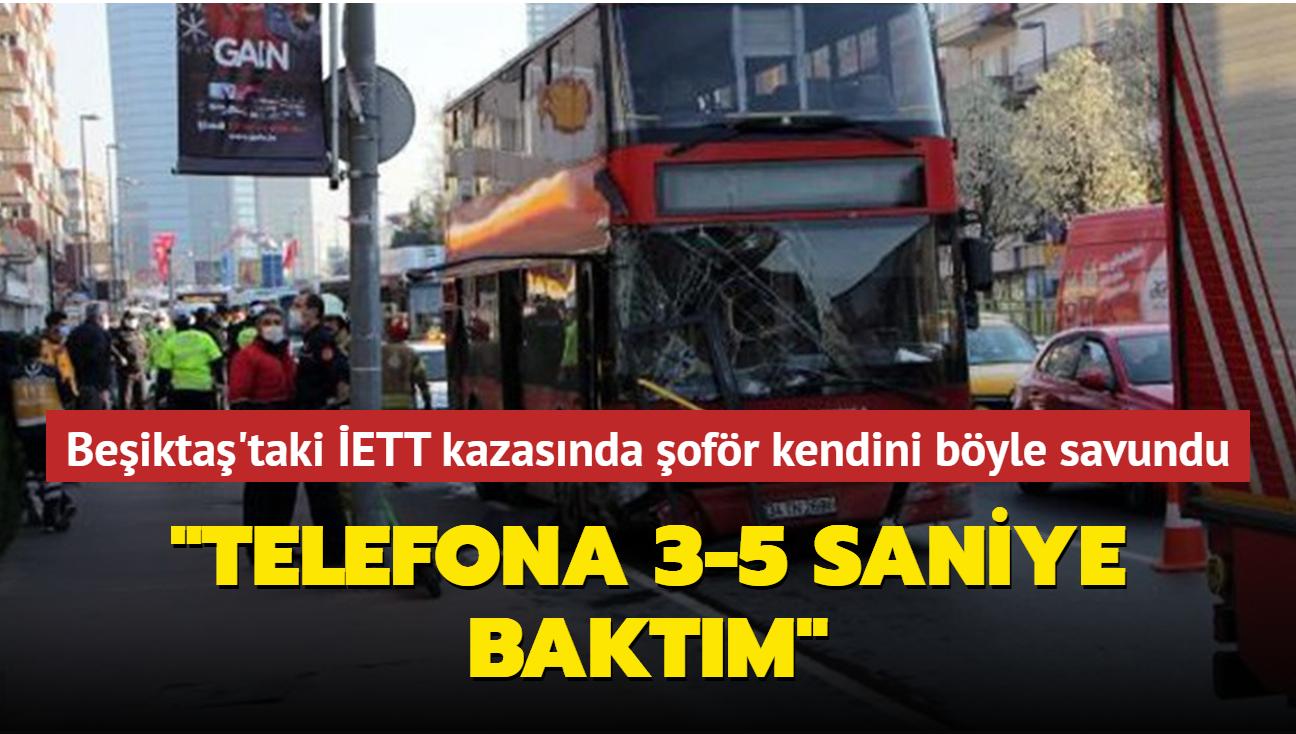 Beşiktaş'taki İETT kazasında şoför kendini böyle savundu: Telefona 3-5 saniye baktım