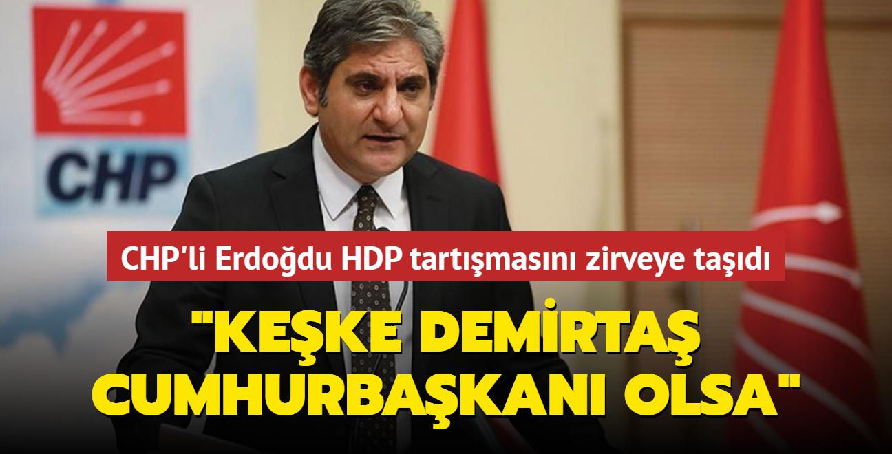 CHP'li Aykut Erdoğdu HDP tartışmasını zirveye taşıdı: 'Keşke Demirtaş Cumhurbaşkanı olsa'