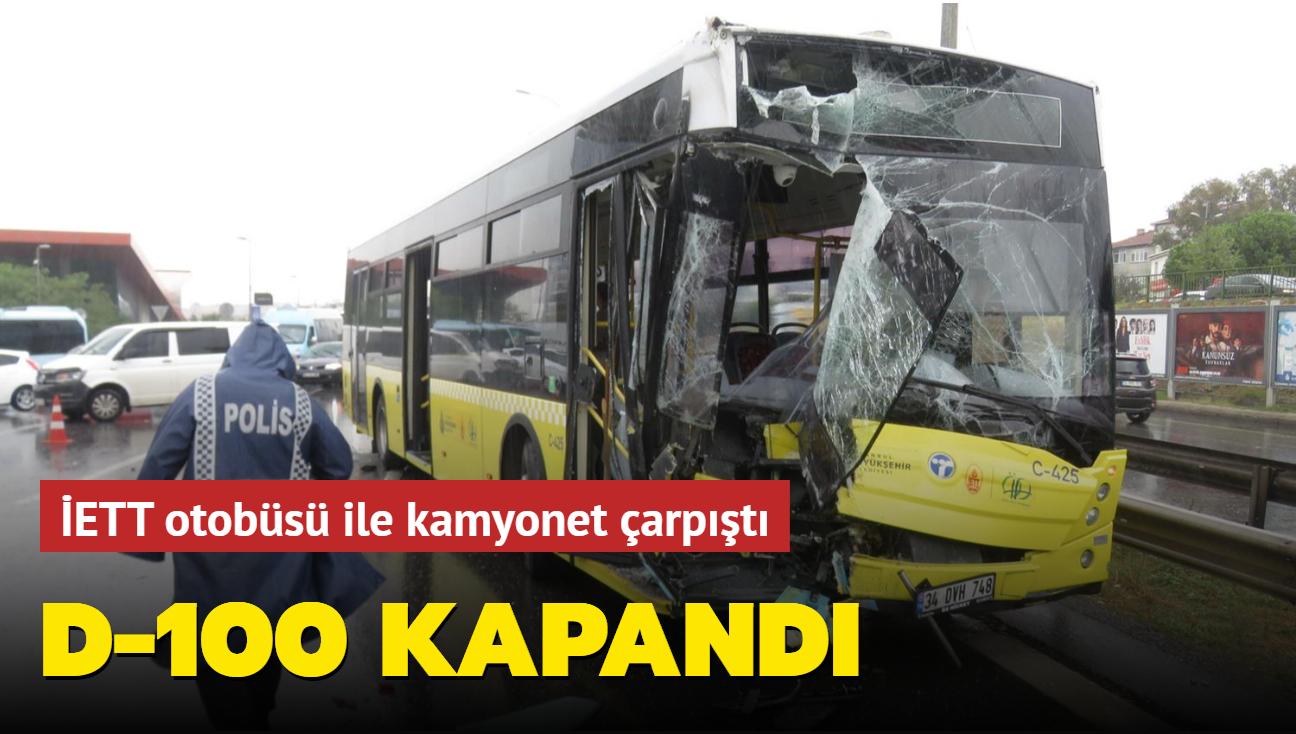 Son dakika kaza haberleri... İETT otobüsü ile kamyonet çarpıştı: D-100 kapandı