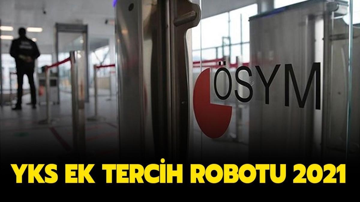 """2021 YKS ek tercihler bitti mi"""" YKS ek tercih robotu ekranı burada!"""