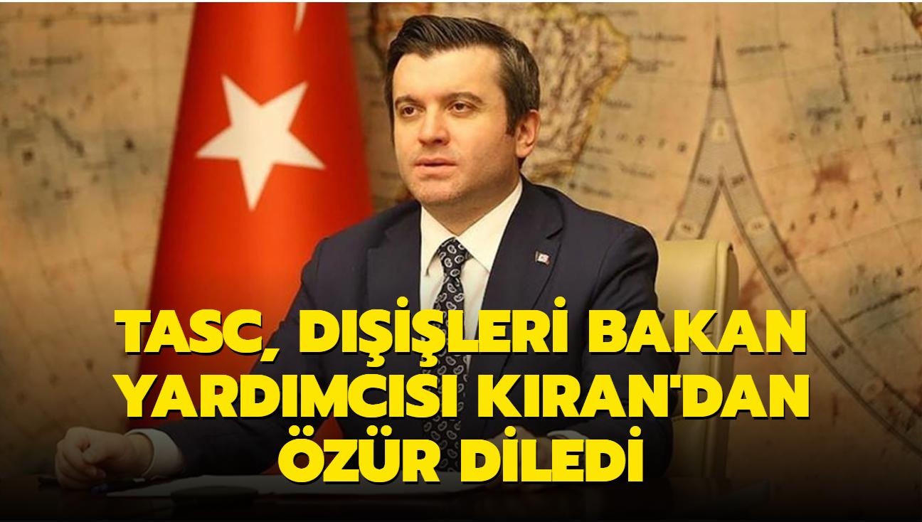 TASC, Dışişleri Bakan Yardımcısı Kıran'dan özür diledi