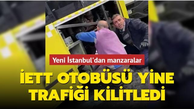 Yeni İstanbul'dan manzaralar: İETT otobüsü yine trafiği kilitledi