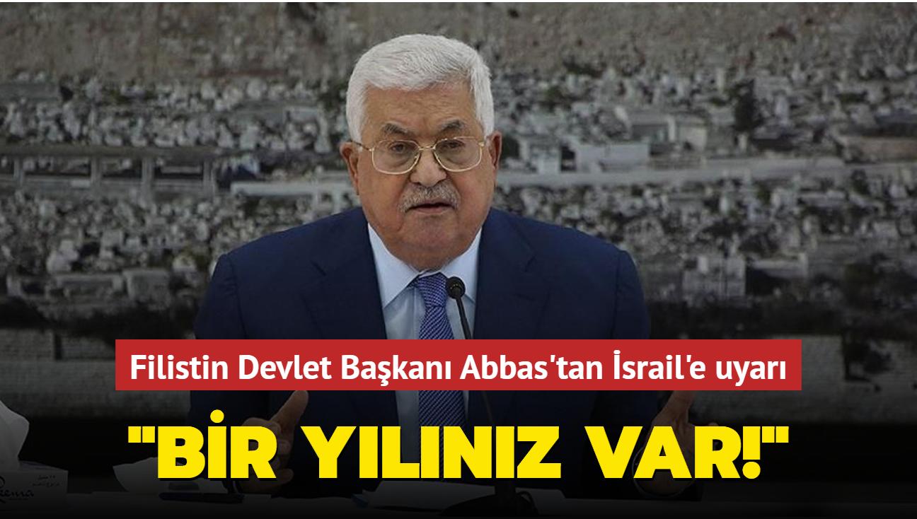 Filistin Devlet Başkanı Abbas'tan İsrail'e uyarı: Bir yılınız var!