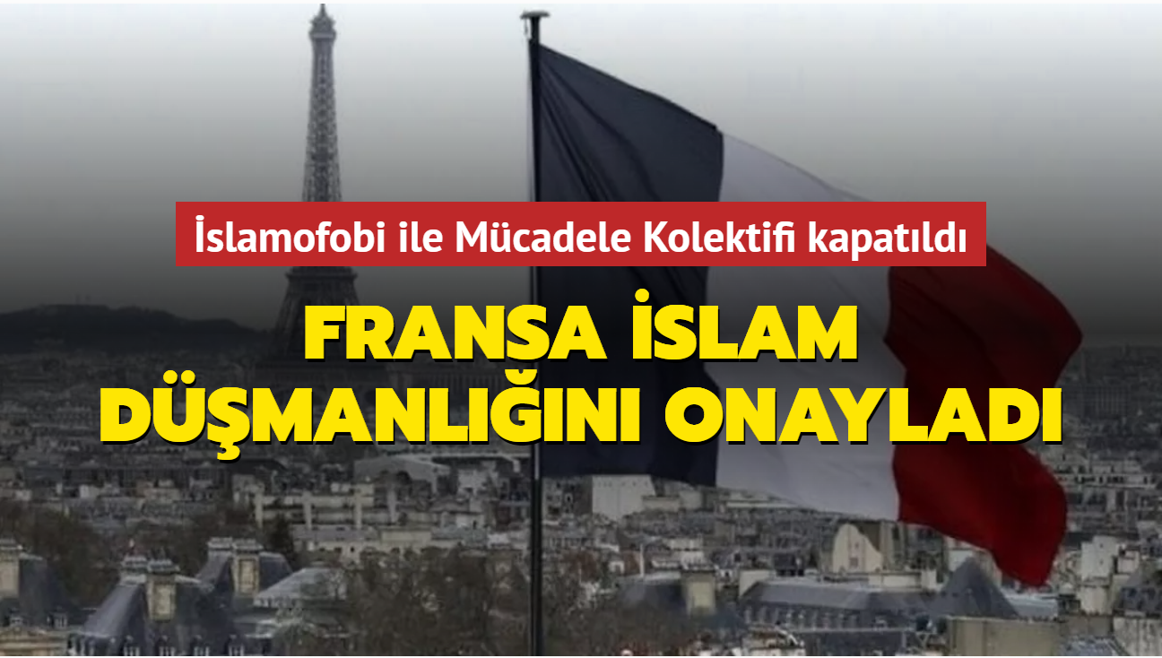 Fransa İslam düşmanlığını onayladı... İslamofobi ile Mücadele Kolektifi kapatıldı