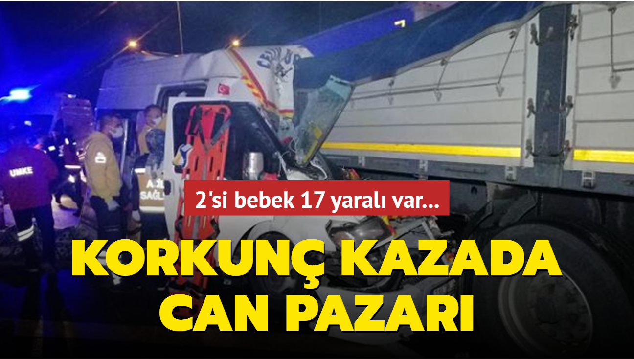 Korkunç kazada can pazarı: 2'si bebek 17 yaralı var