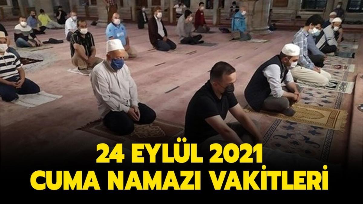 "24 Eylül 2021 cuma namazı saati kaç"" İstanbul, Ankara, İzmir cuma namazı kaçta biter"""