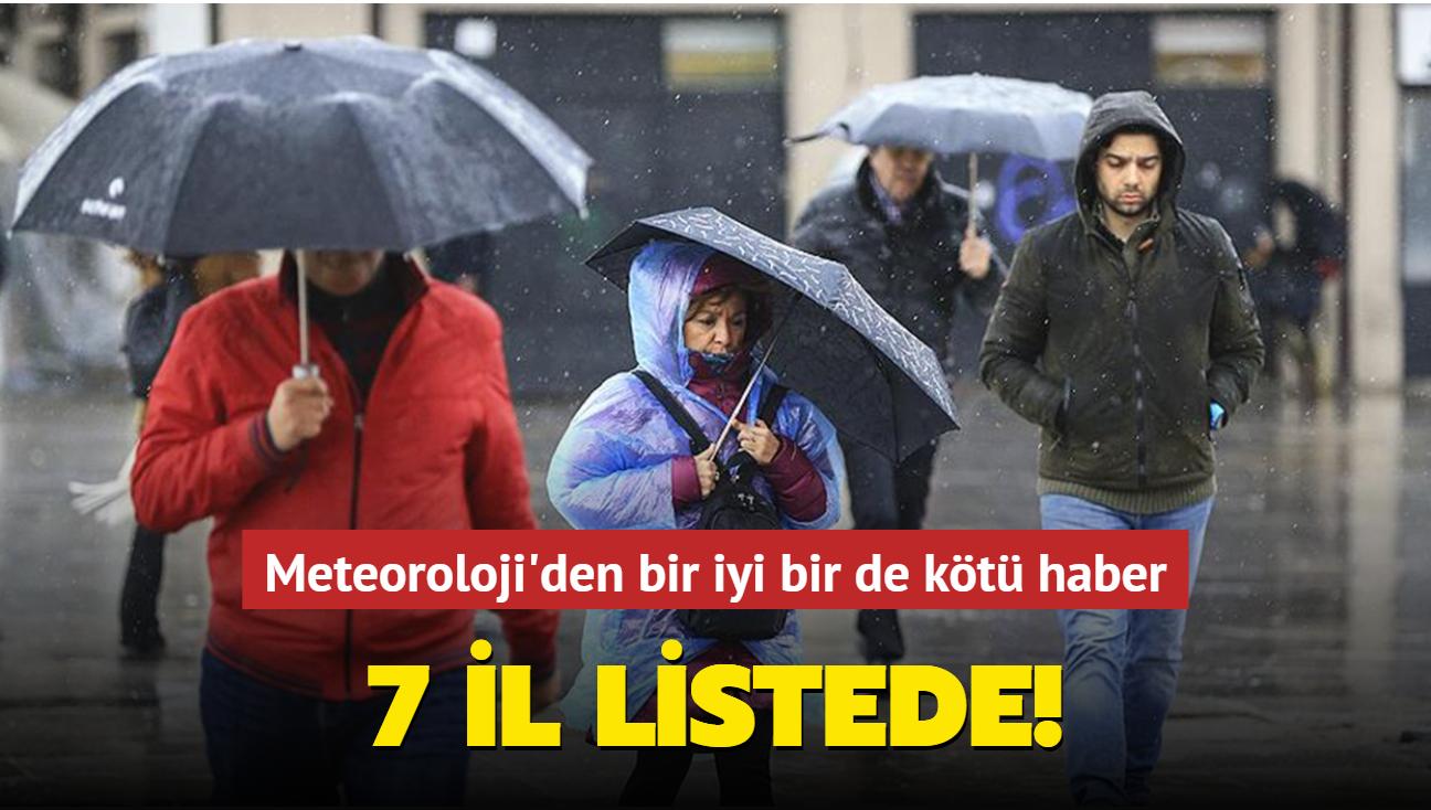 7 il listede! Meteoroloji'den bir iyi bir de kötü haber