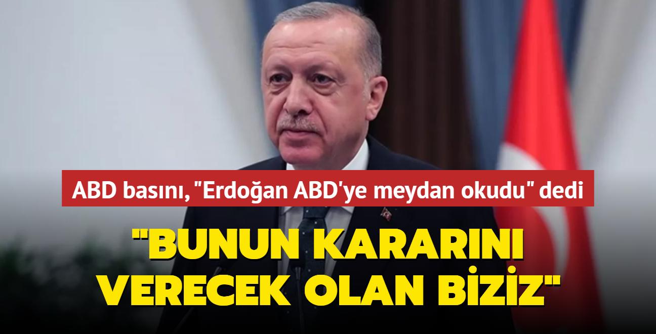 ABD basını, 'Erdoğan ABD'ye meydan okudu' dedi... Başkan Erdoğan: Bunun kararını verecek olan biziz