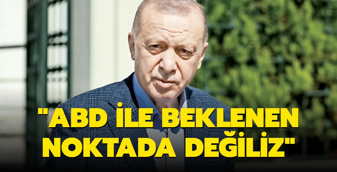 Başkan Erdoğan: ABD ile beklenen noktada değiliz