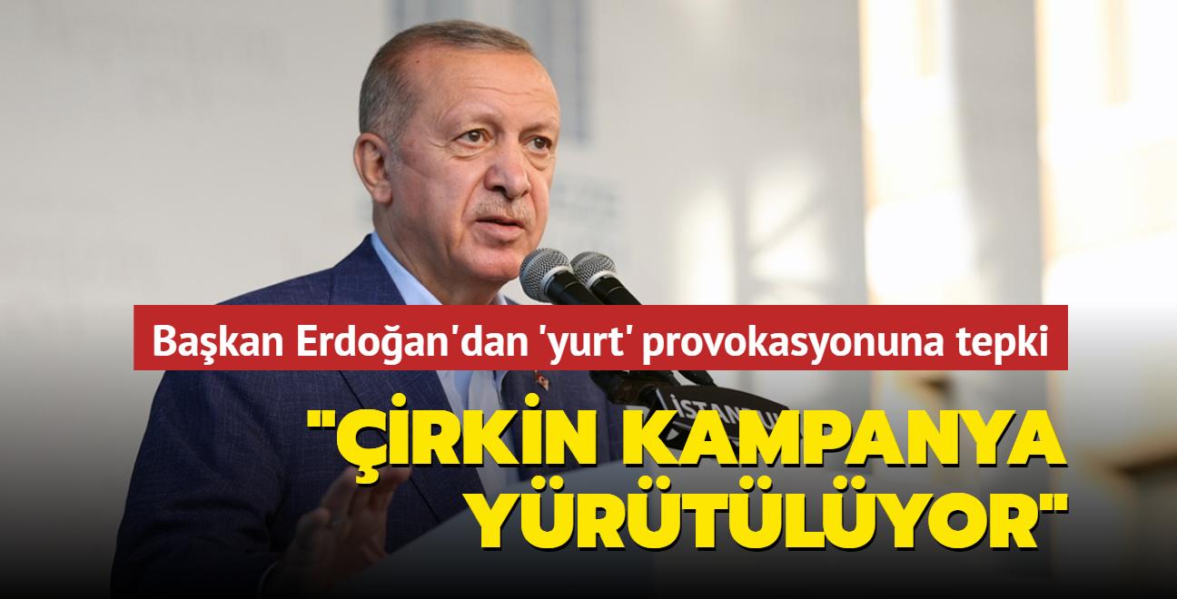 Başkan Erdoğan'dan 'yurt' provokasyonuna tepki