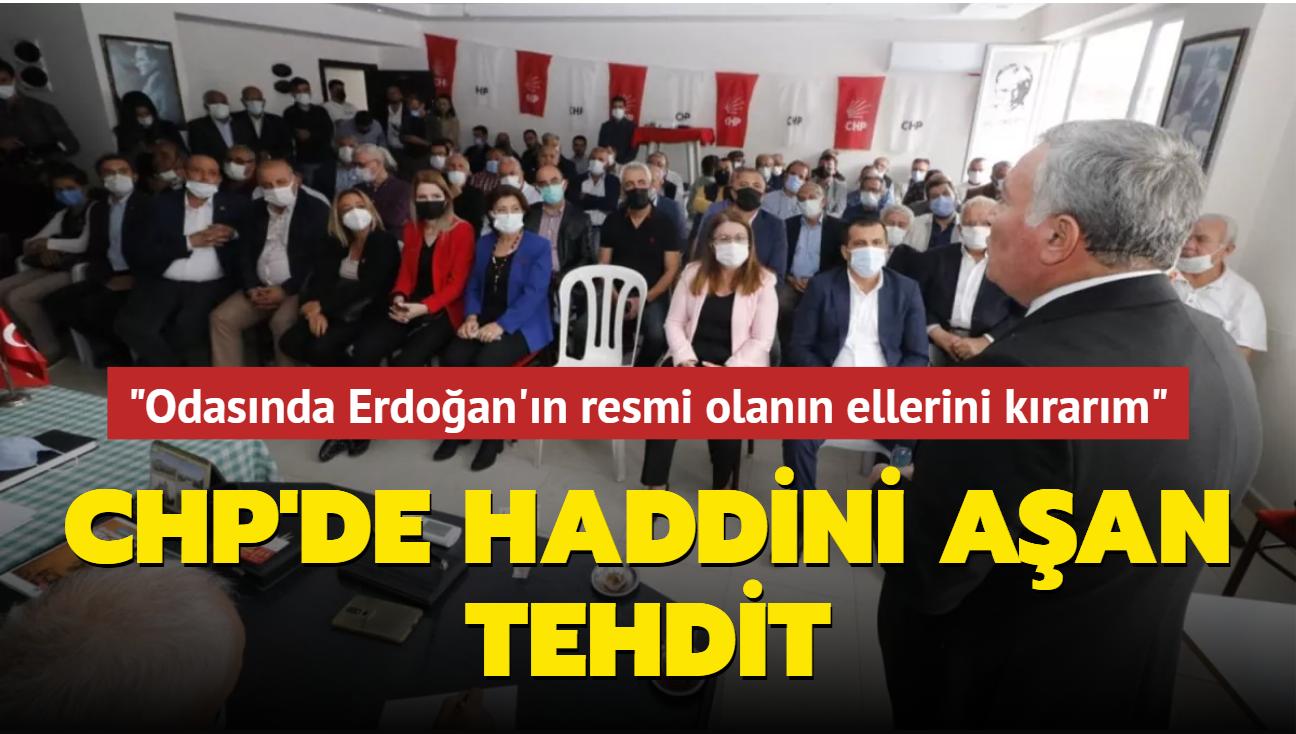 CHP'de haddini aşan tehdit: Makam odasında Cumhurbaşkanı Erdoğan'ın resmi olanın ellerini kırarım