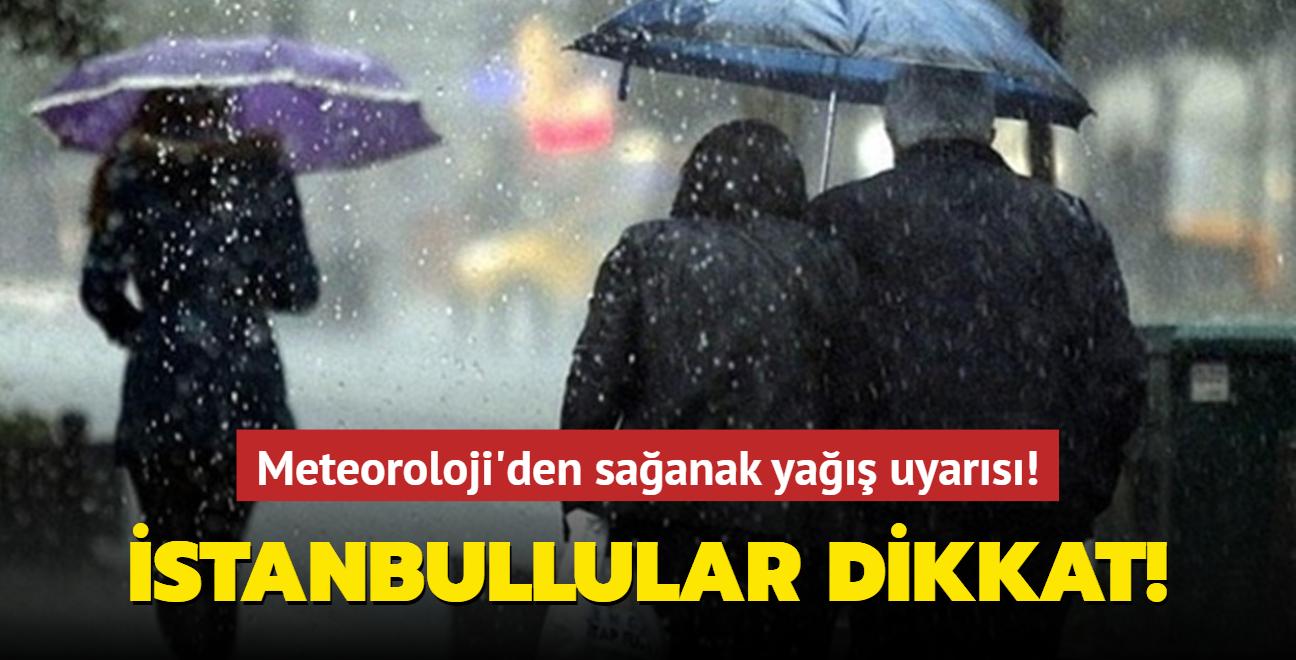 Meteoroloji'den sağanak yağış uyarısı! İstanbullular dikkat!