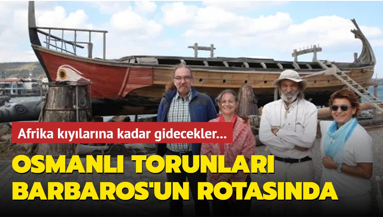 Osmanlı torunları Barbaros'un rotasında
