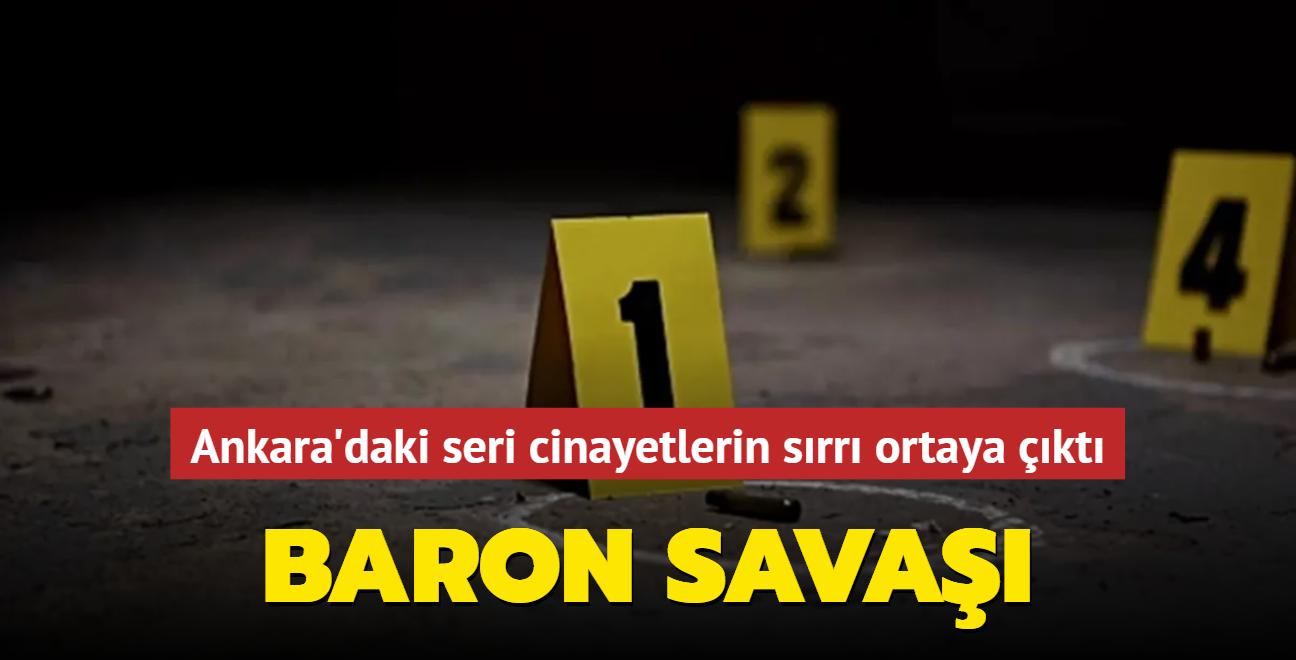 Ankara'daki seri cinayetlerin sırrı ortaya çıktı: Baron savaşı