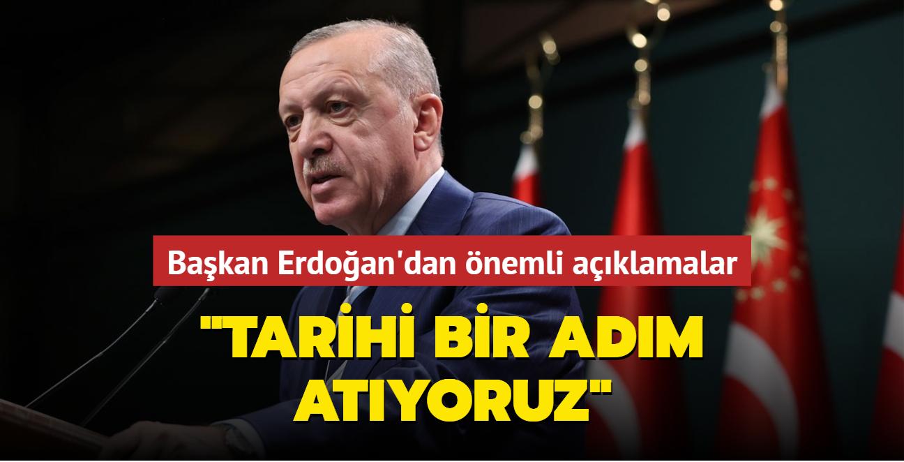 Başkan Erdoğan Kabine Toplantısı sonrası açıklama yaptı: Tarihi bir adım atıyoruz