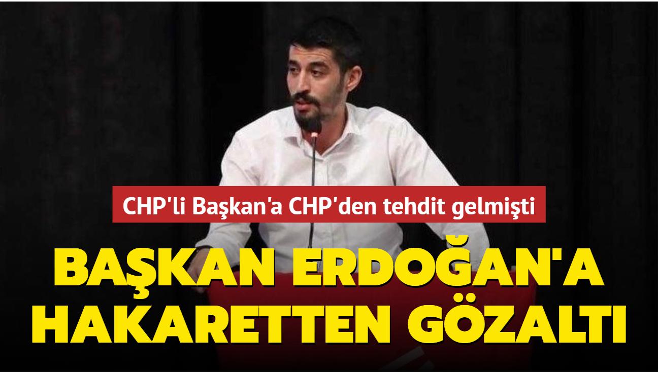 CHP'li Başkan'a CHP'den tehdit gelmişti... Başkan Erdoğan'a hakaretten gözaltı