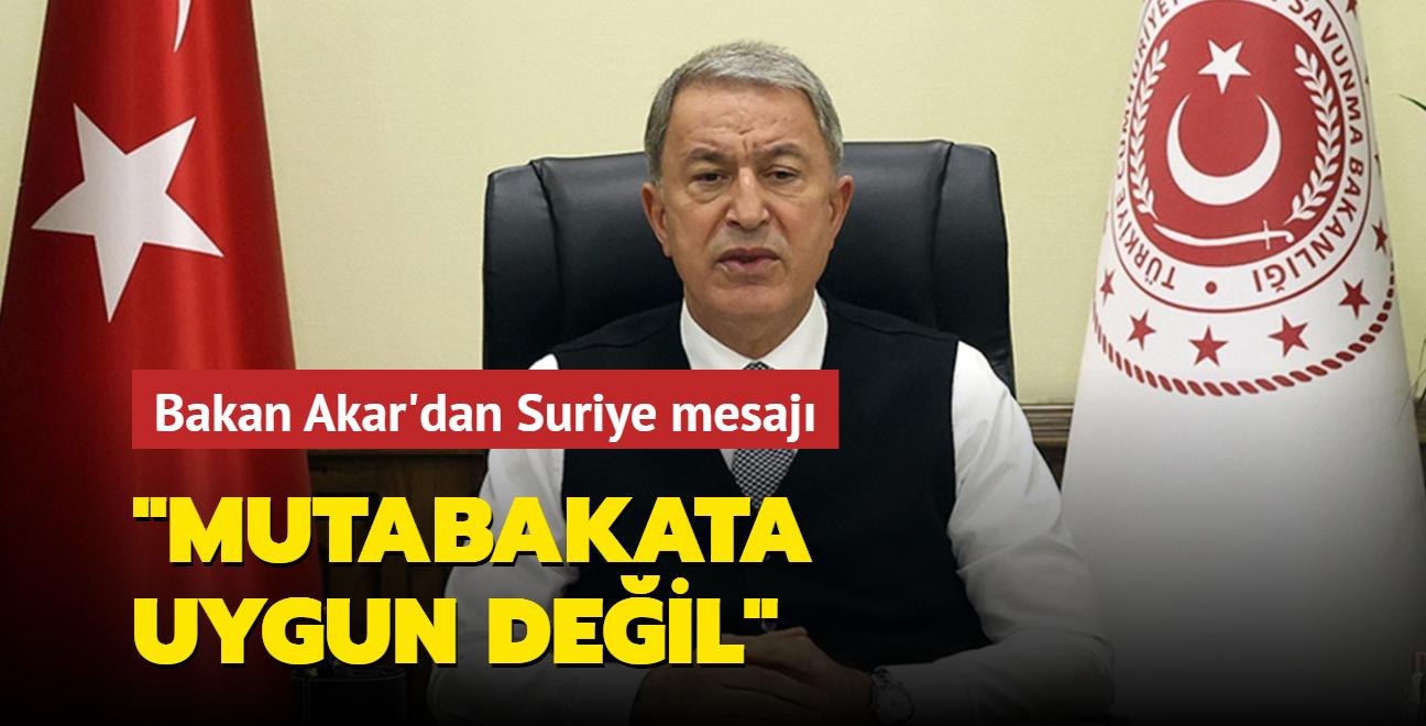 Milli Savunma Bakanı Akar'dan Suriye mesajı: Mutabakata uygun değil