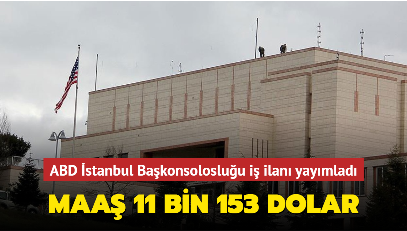 ABD İstanbul Başkonsolosluğu iş ilanı yayımladı: Maaş 11 bin 153 dolar