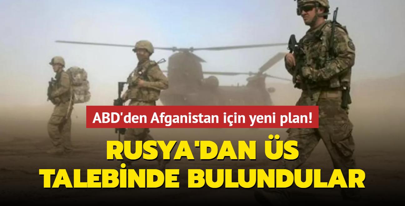 ABD'den Afganistan için yeni plan! Rusya'dan üs talebinde bulundular