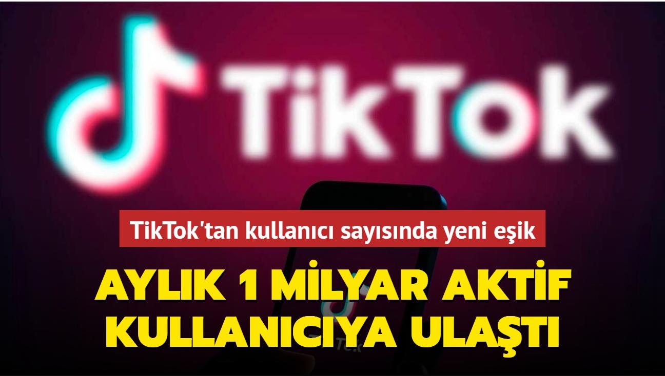 TikTok, 1 milyar aylık aktif kullanıcı sayısına ulaştı