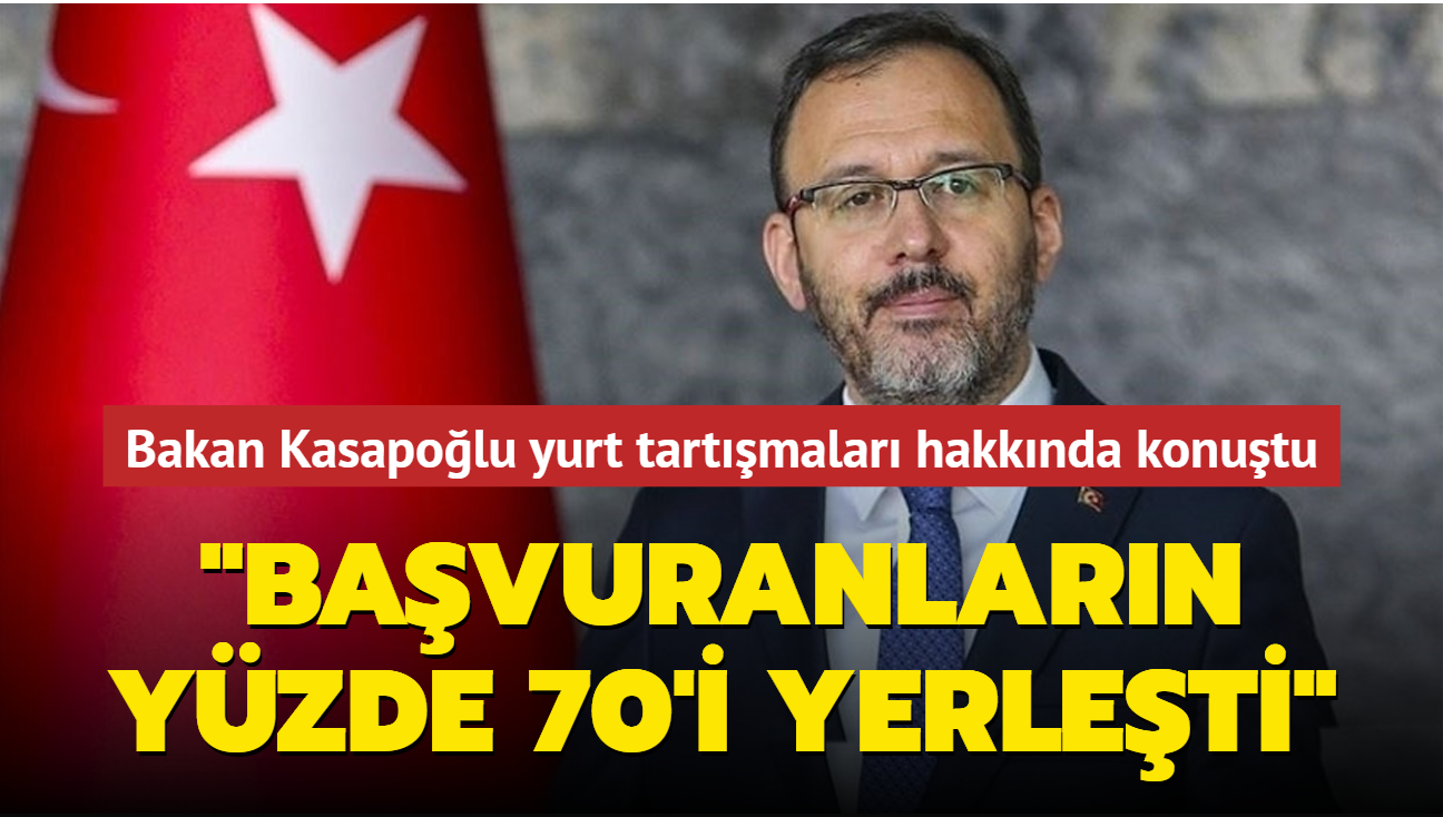 Bakan Kasapoğlu yurt tartışmaları hakkında konuştu: Başvuranların yüzde 70'i yerleşti
