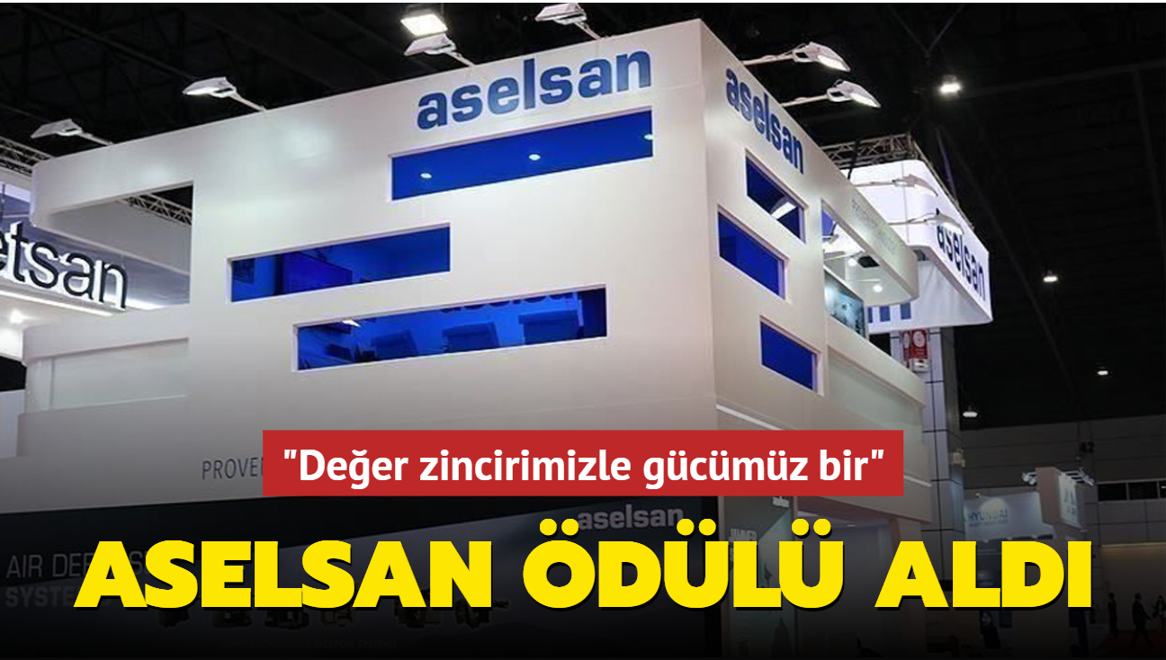 """""""Değer zincirimizle gücümüz bir""""... ASELSAN ödülü aldı"""