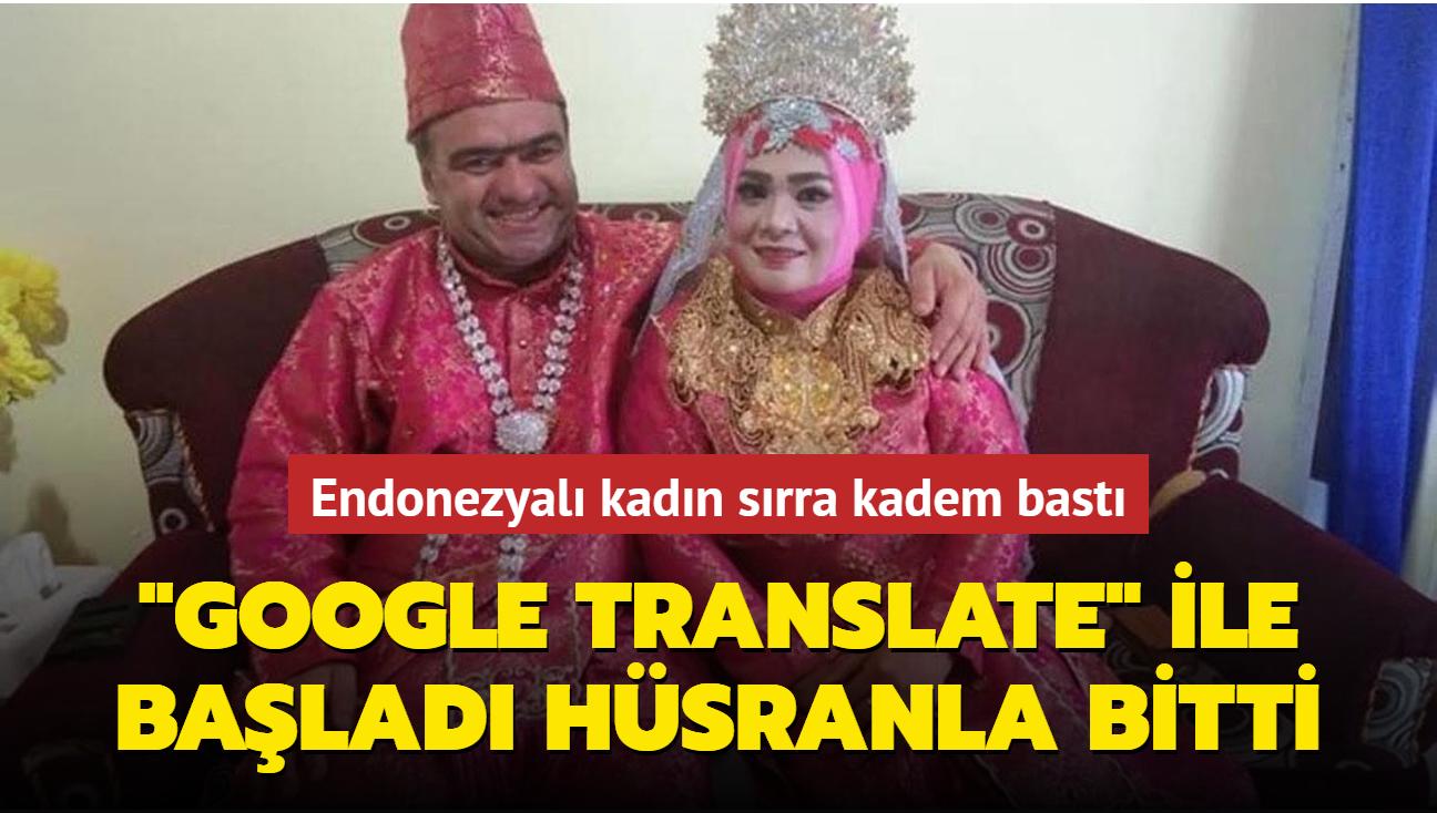 """""""Google Translate"""" ile başladı hüsranla bitti... Ulaşamadığı eşinden ayrılmanın yollarını arıyor"""