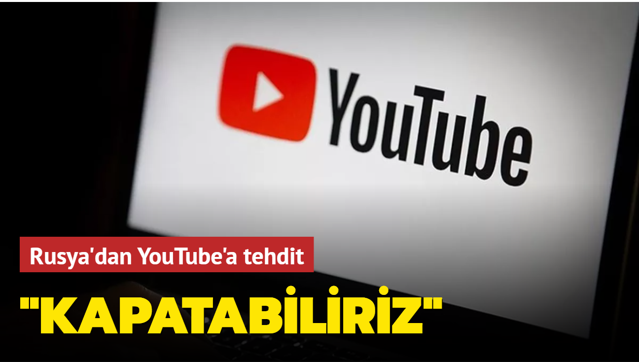 Rusya'dan YouTube'a tehdit: Kapatabiliriz