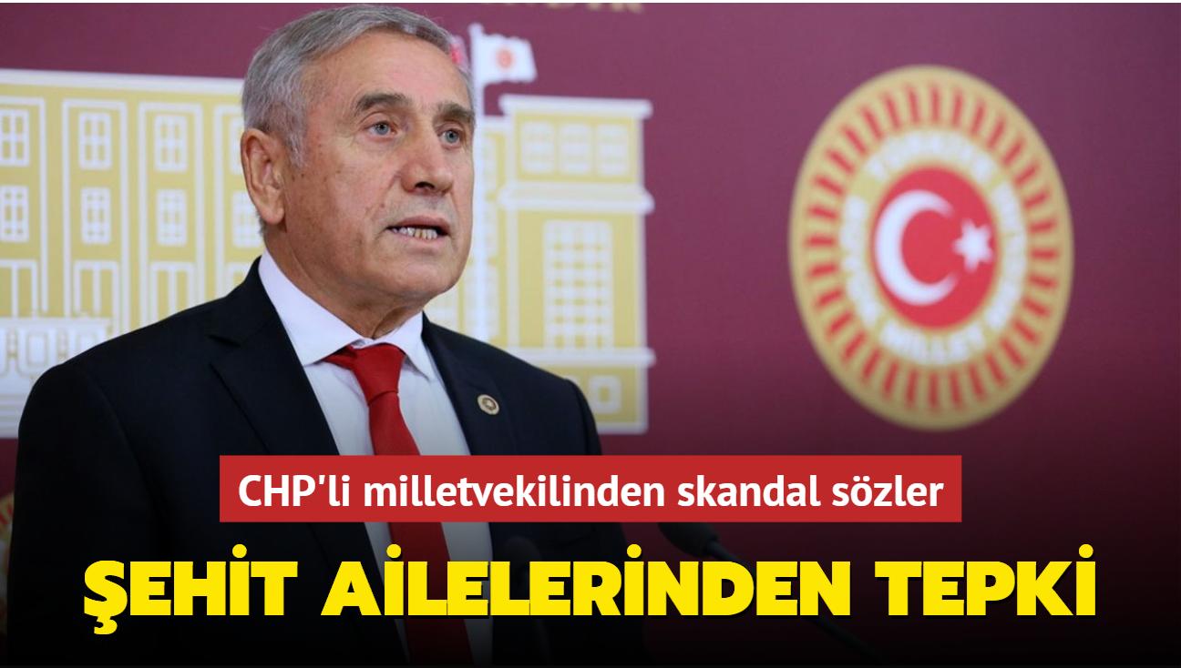 CHP'li milletvekilinden skandal sözler... Şehit ailelerinden tepki