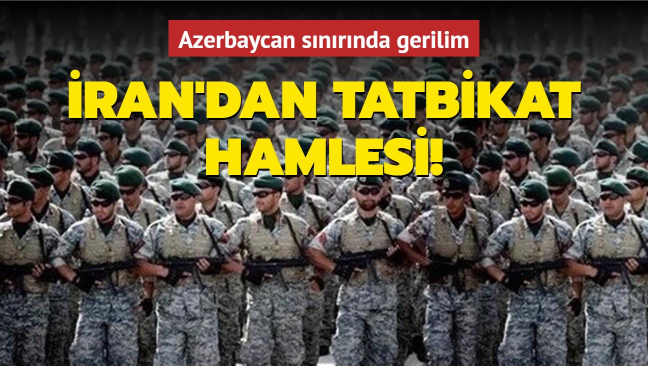 İran'dan tatbikat hamlesi! Azerbaycan sınırında gerilim