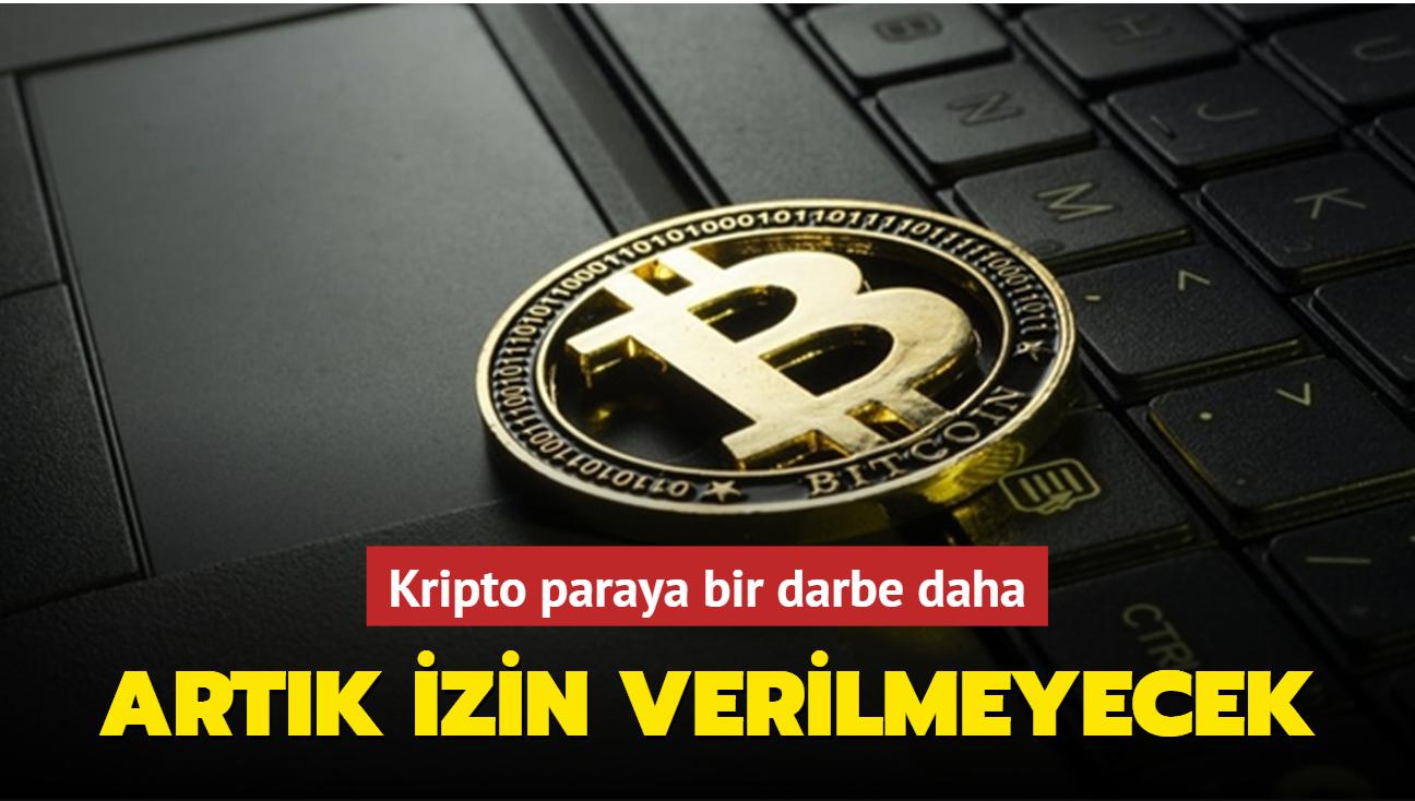 Kripto paraya bir darbe daha: Artık izin verilmeyecek