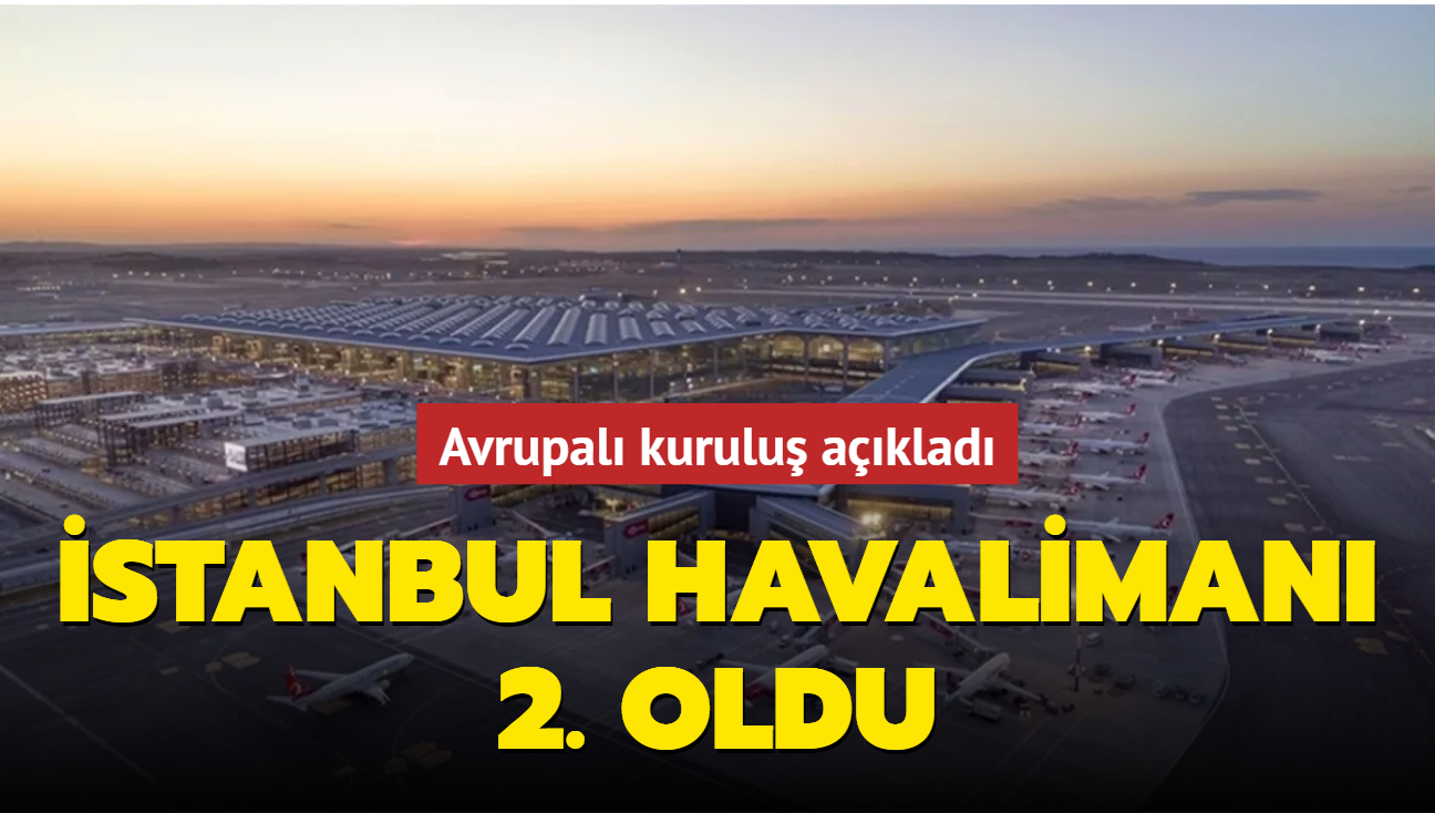 Avrupalı kuruluş açıkladı: İstanbul Havalimanı günlük uçuş sayısında 2. oldu