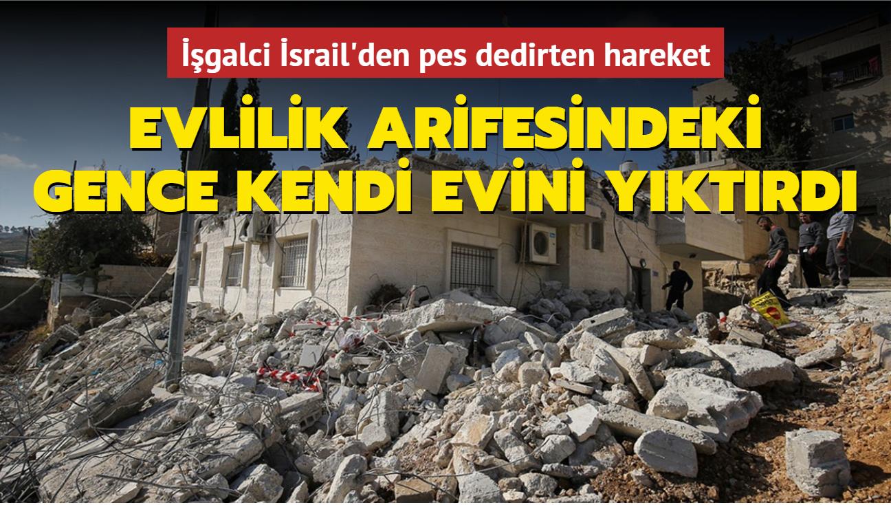 İşgalci İsrail'den pes dedirten hareket: Evlilik arifesindeki gence kendi evini yıktırdı