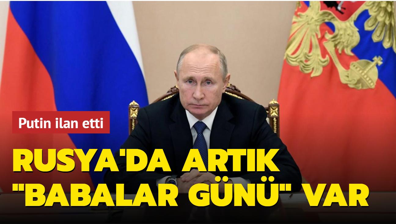 Putin ilan etti... Rusya'da artık Babalar Günü var