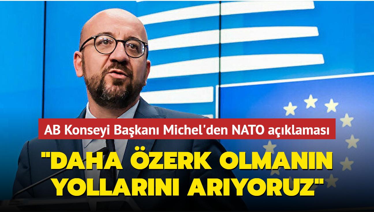 """AB Konseyi Başkanı Michel'den NATO açıklaması: """"Daha özerk olmanın yollarını arıyoruz"""""""