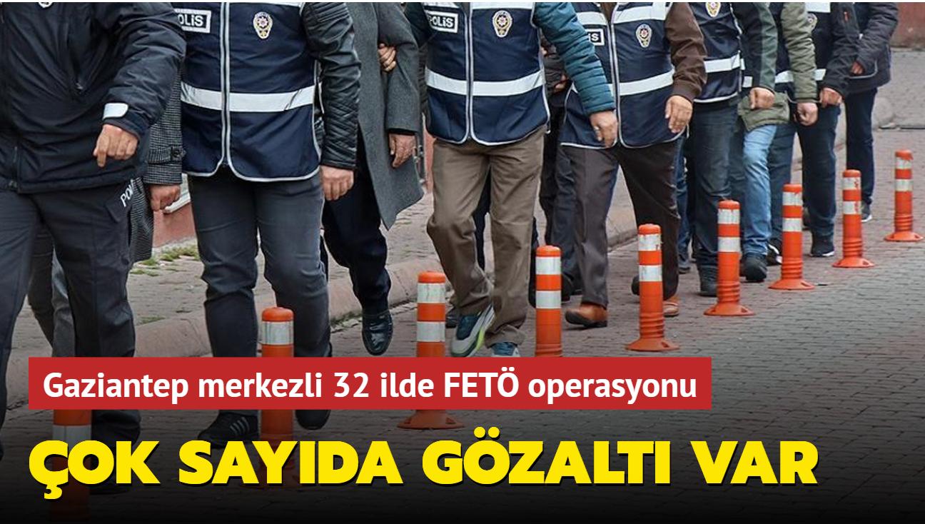 Gaziantep merkezli 32 ilde FETÖ operasyonu