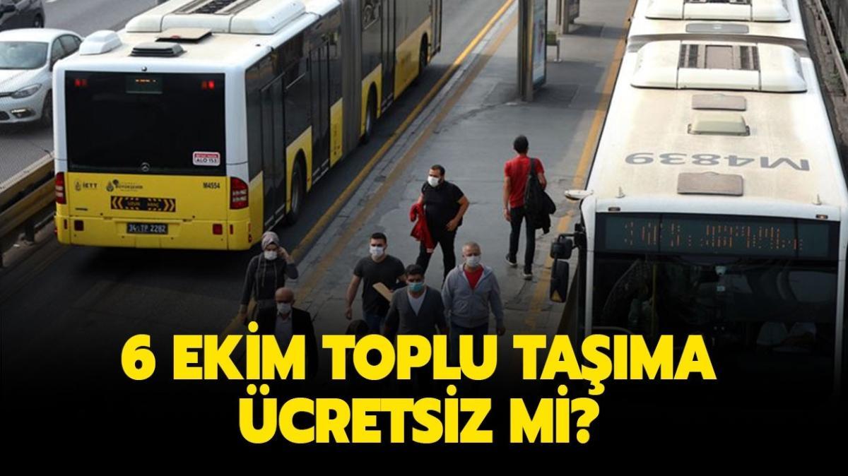 """Toplu taşıma 6 Ekim'de bedava mı"""" Bugün otobüs, metrobüs, metro, tramvay ücretsiz mi"""""""