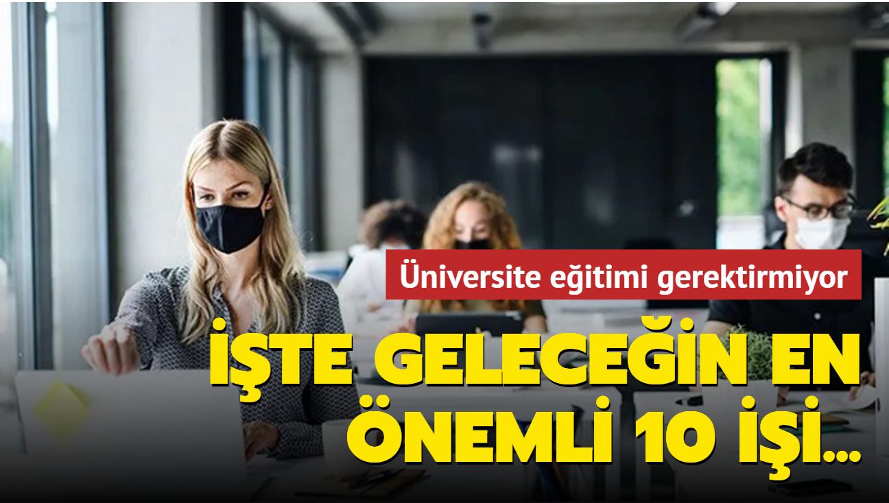 Üniversite eğitimi gerektirmeyen geleceğin en önemli 10 işi açıklandı