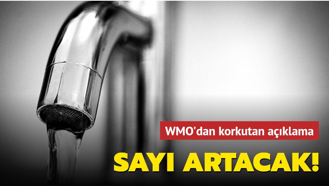 WMO'dan korkutan açıklama: Sayı artacak!