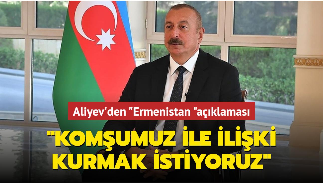 Aliyev'den Ermenistan açıklaması: Komşumuz ile ilişki kurmak istiyoruz